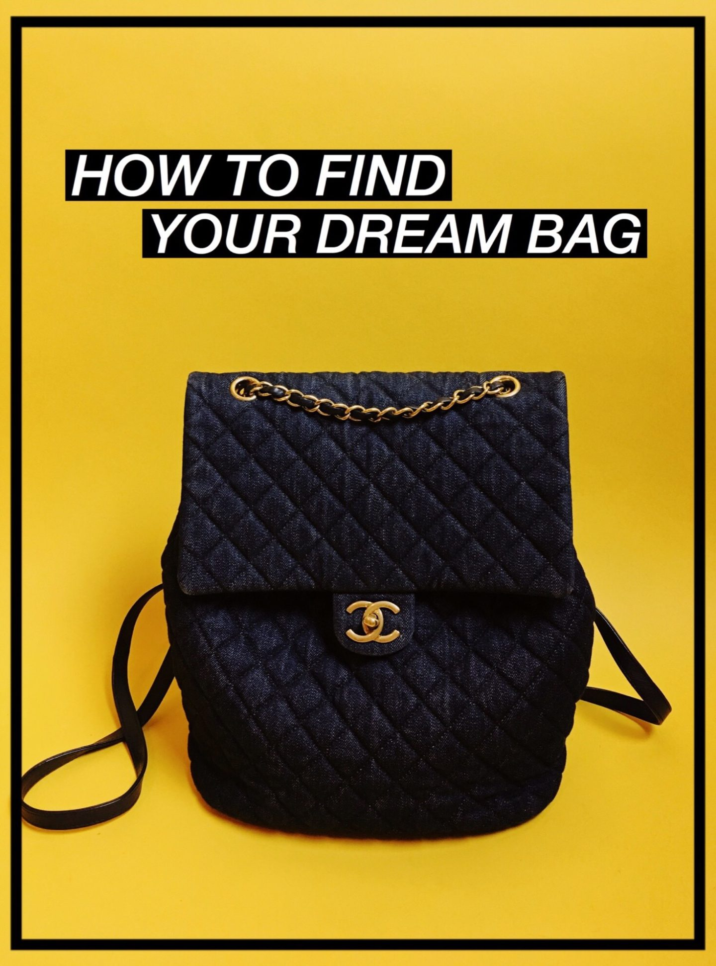 HOW TO FIND YOUR DREAM BAG.